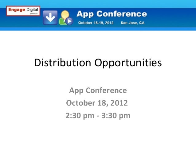 Distribution Opportunities App Conference October 18, 2012 2:30 pm - 3:30 pm