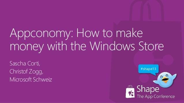 Appconomy: How to make money with the Windows Store Sascha Corti, Christof Zogg, Microsoft Schweiz #shape13