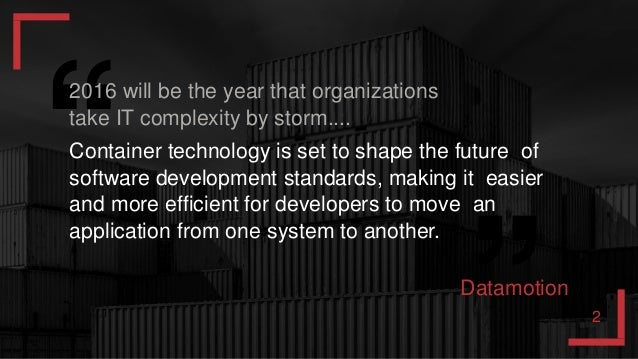 2016 will be the year that organizations take IT complexity by storm.... Container technology is set to shape the future o...