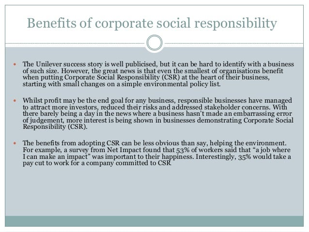 the benefits of corporate social responsibility Why socially responsible companies get more business corporate social responsibility (csr) from savings to developing loyalty with consumers, the benefits of becoming a socially responsible far outweigh the costs.