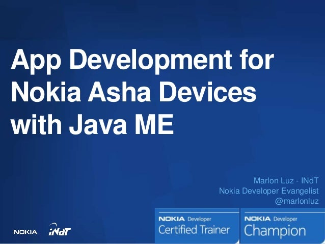 App Development forNokia Asha Deviceswith Java ME                       Marlon Luz - INdT               Nokia Developer Ev...