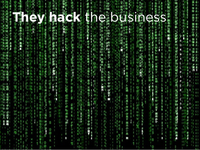 They hack the business They create new ways They disrupt the system