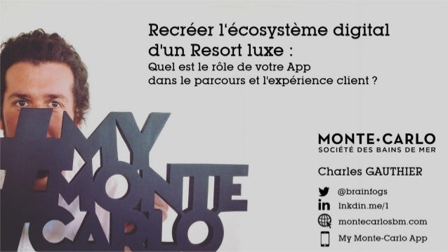 montecarlosbm.com Charles GAUTHIER Recréer l'écosystème digital d'un Resort luxe : Quel est le rôle de votre App dans le p...