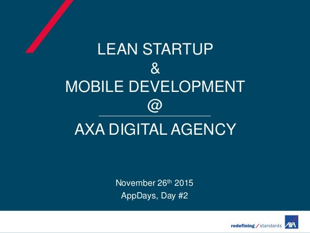 LEAN STARTUP & MOBILE DEVELOPMENT @ AXA DIGITAL AGENCY November 26th 2015 AppDays, Day #2