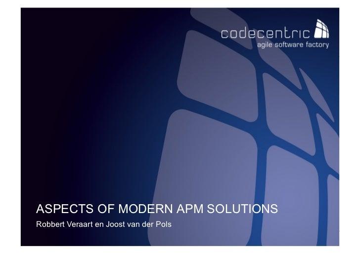 ASPECTS OF MODERN APM SOLUTIONSRobbert Veraart en Joost van der Pols codecentric nederland bv