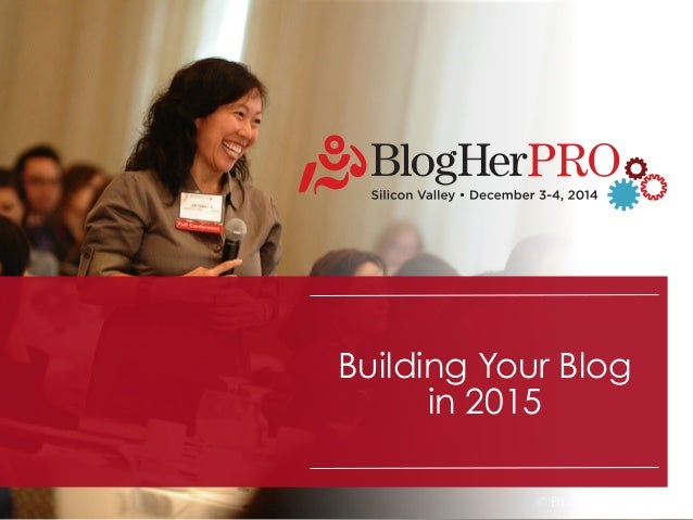 BlogHer  Building Your Blog  in 2015