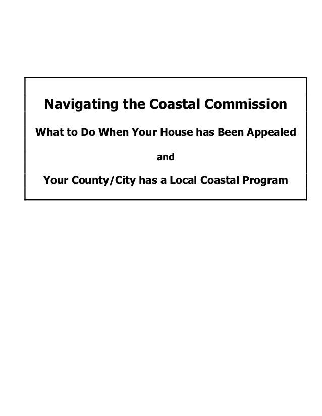 Navigating the Coastal Commission What to Do When Your House has Been Appealed and Your County/City has a Local Coastal Pr...