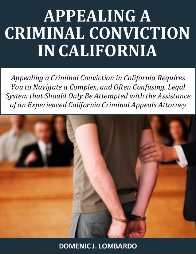 APPEALING A  CRIMINAL CONVICTION IN CALIFORNIA  DOMENIC J. LOMBARDO  Appealing a Criminal Conviction in California Require...