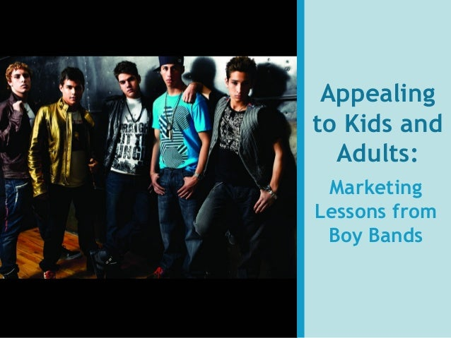 Appealing to Kids and Adults: Marketing Lessons from Boy Bands
