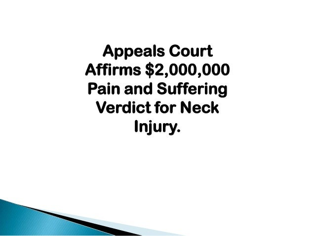 Appeals CourtAffirms $2,000,000Pain and SufferingVerdict for NeckInjury.