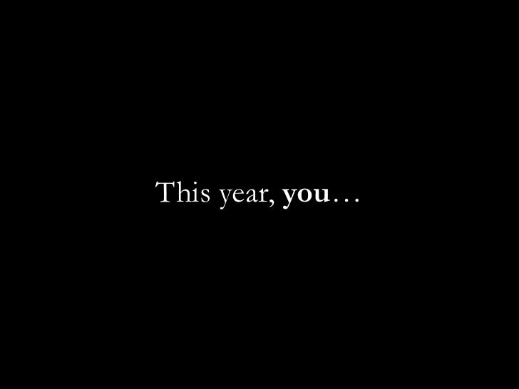 This year, you…<br />