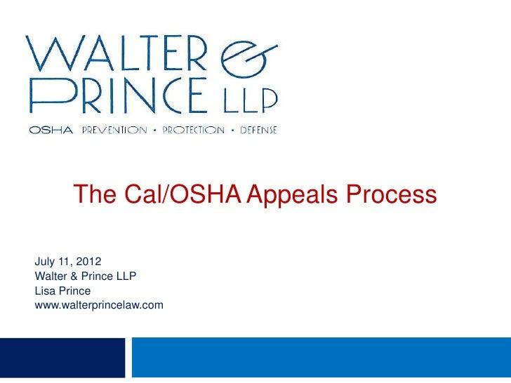 The Cal/OSHA Appeals ProcessJuly 11, 2012Walter & Prince LLPLisa Princewww.walterprincelaw.com