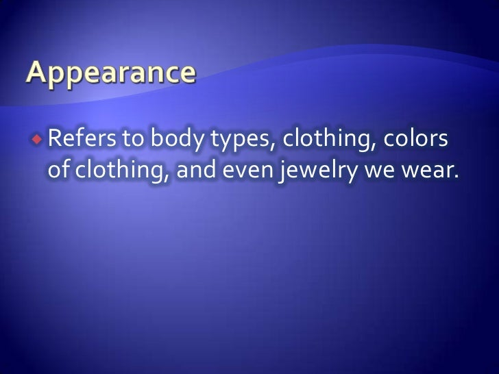 Appearance<br />Refers to body types, clothing, colors of clothing, and even jewelry we wear.<br />