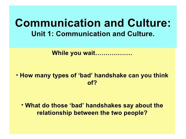 Communication and Culture: Unit 1: Communication and Culture. <ul><li>While you wait……………… </li></ul><ul><li>How many type...