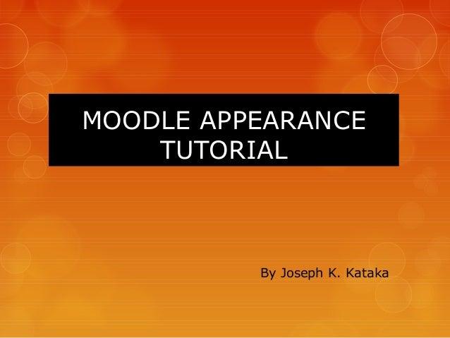 MOODLE APPEARANCE    TUTORIAL          By Joseph K. Kataka