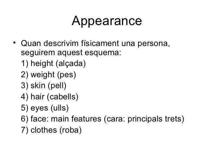 Appearance <ul><li>Quan descrivim físicament una persona, seguirem aquest esquema:  </li></ul><ul><li>1) height (alçada)  ...