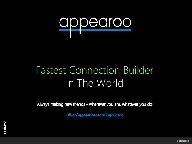 © Copyright Society3 – appearoo 2014 #appearoo Fastest Connection Builder In The World Always making new friends - whereve...