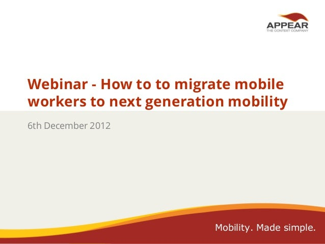 Webinar - How to to migrate mobile workers to next generation mobility 6th December 2012  Mobility. Made simple.