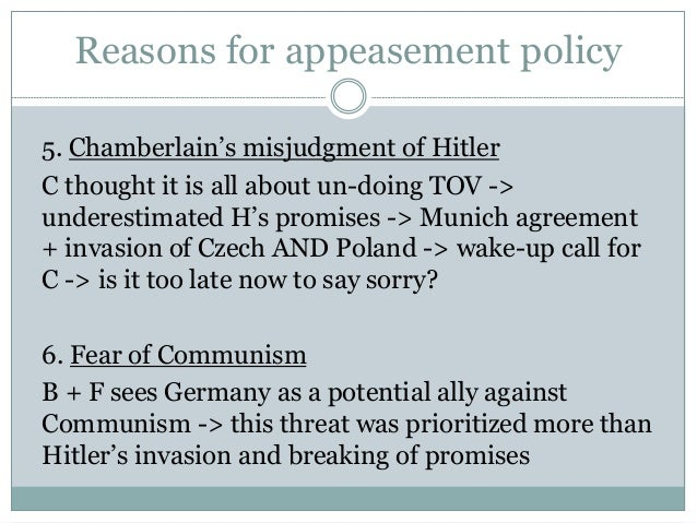 appeasement policy failure Start studying unit 1 why did chamberlain's policy of appeasement fail to prevent the outbreak of war in 1939 learn vocabulary, terms, and more with flashcards, games, and other study tools.