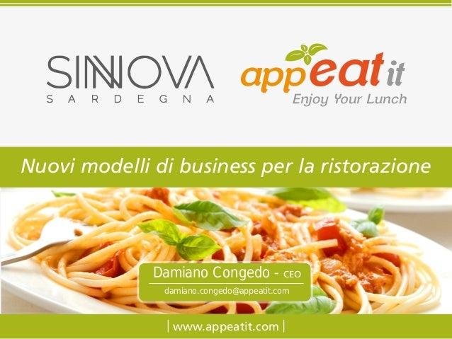 www.appeatit.com Nuovi modelli di business per la ristorazione Damiano Congedo - CEO damiano.congedo@appeatit.com