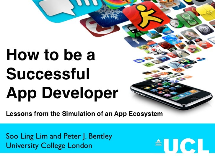 How to be aSuccessfulApp DeveloperLessons from the Simulation of an App EcosystemSoo Ling Lim and Peter J. BentleyUniversi...