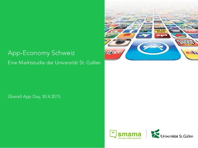 App-Economy Schweiz Eine Marktstudie der Universität St. Gallen Überall App Day, 30.4.2015