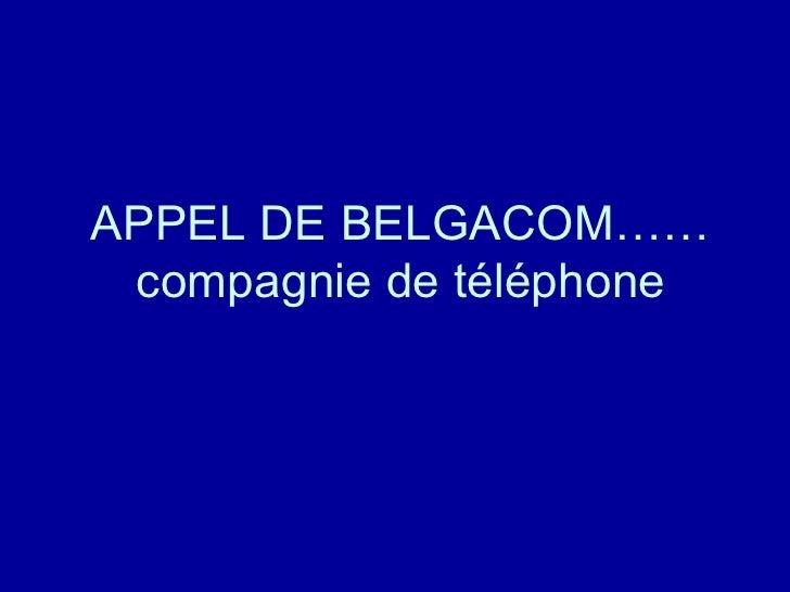 APPEL DE BELGACOM…… compagnie de téléphone