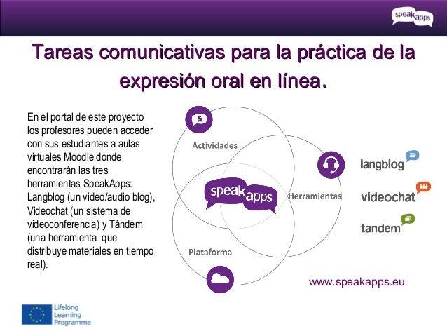 Tareas comunicativas para la práctica de la expresión oral en línea. En el portal de este proyecto los profesores pueden a...