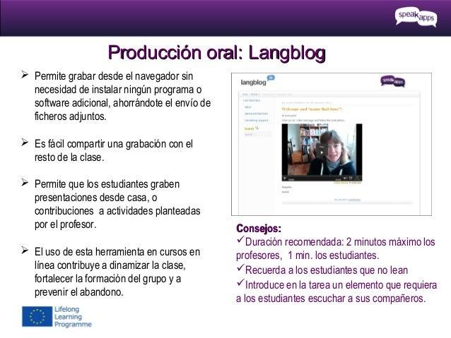 Producción oral: Langblog  Permite grabar desde el navegador sin necesidad de instalar ningún programa o software adicion...