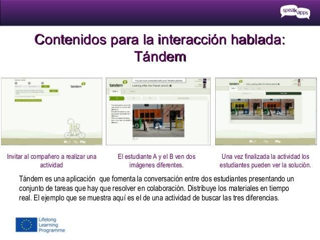 Contenidos para la interacción hablada: Tándem  Invitar al compañero a realizar una actividad  El estudiante A y el B ven ...