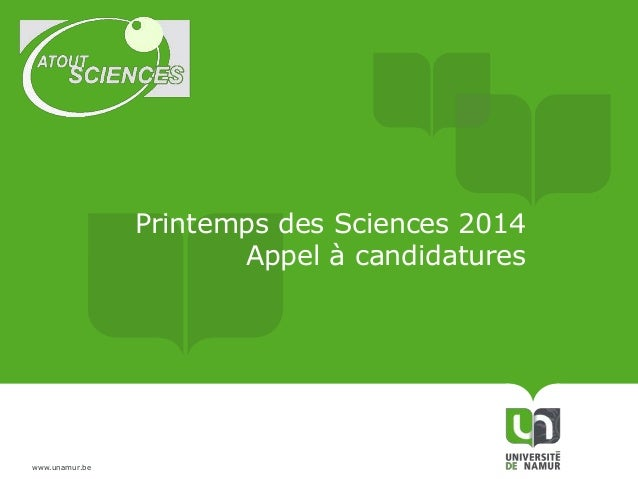 Printemps des Sciences 2014 Appel à candidatures  www.unamur.be