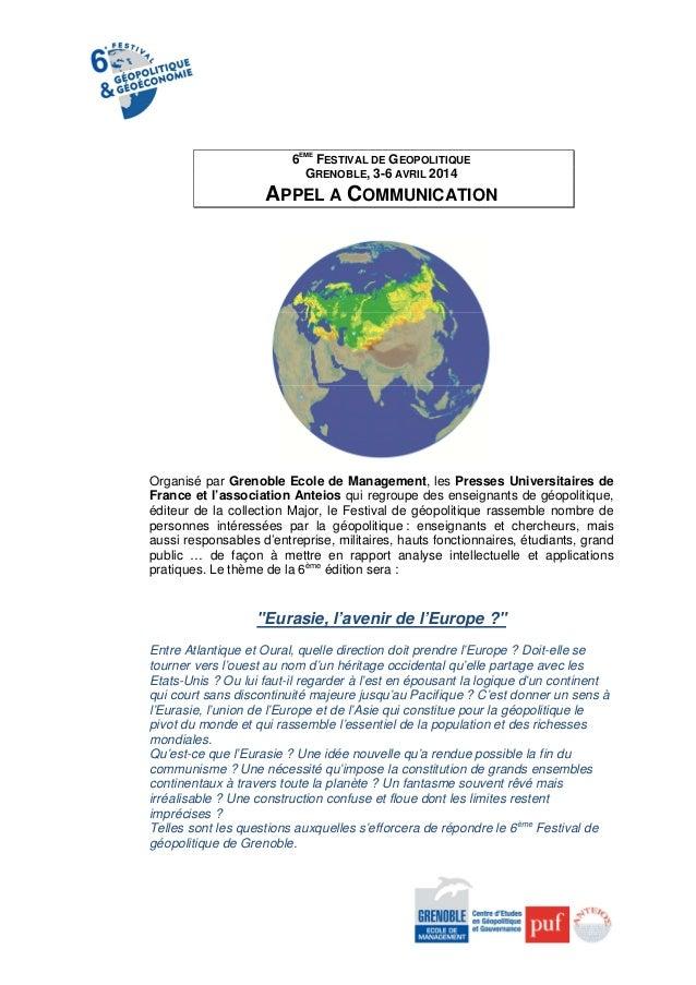 6EME FESTIVAL DE GEOPOLITIQUE GRENOBLE, 3-6 AVRIL 2014  APPEL A COMMUNICATION  Organisé par Grenoble Ecole de Management, ...