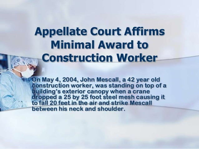 Appellate Court AffirmsMinimal Award toConstruction WorkerOn May 4, 2004, John Mescall, a 42 year oldconstruction worker, ...