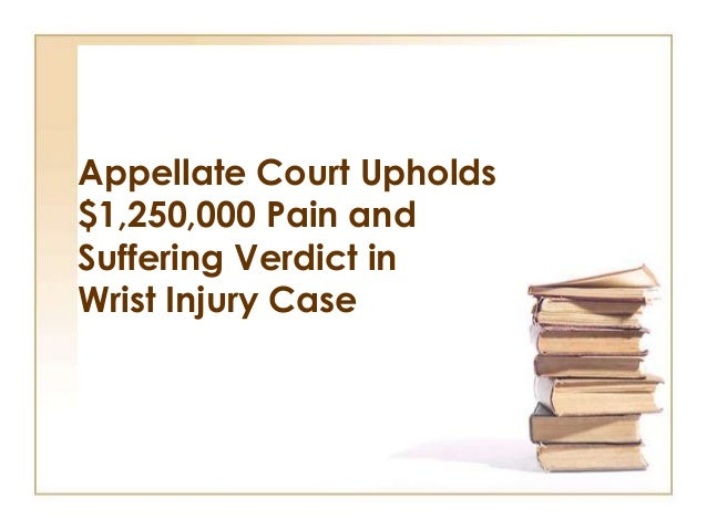 Appellate Court Upholds$1,250,000 Pain andSuffering Verdict inWrist Injury Case
