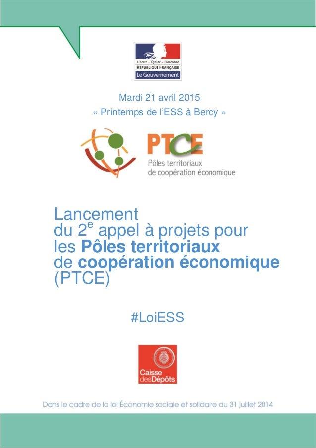 1 Mardi 21 avril 2015 « Printemps de l'ESS à Bercy » Lancement du 2e appel à projets pour les Pôles territoriaux de coopér...