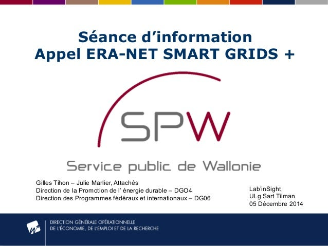 Séance d'information  Appel ERA-NET SMART GRIDS +  Gilles Tihon – Julie Marlier, Attachés  Direction de la Promotion de l'...