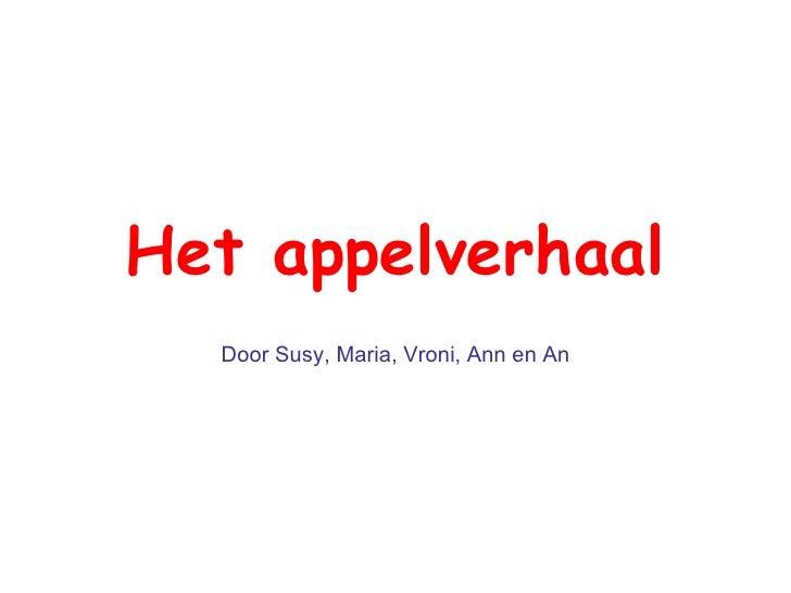Het appelverhaal Door Susy, Maria, Vroni, Ann en An