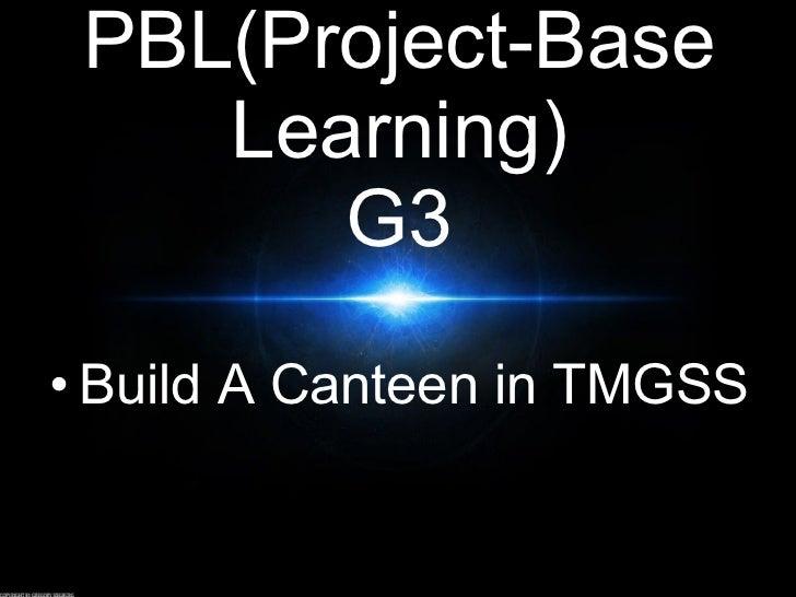 TMGSS PBL(Project-Base Learning) G3 <ul><li>Build A Canteen in TMGSS </li></ul>