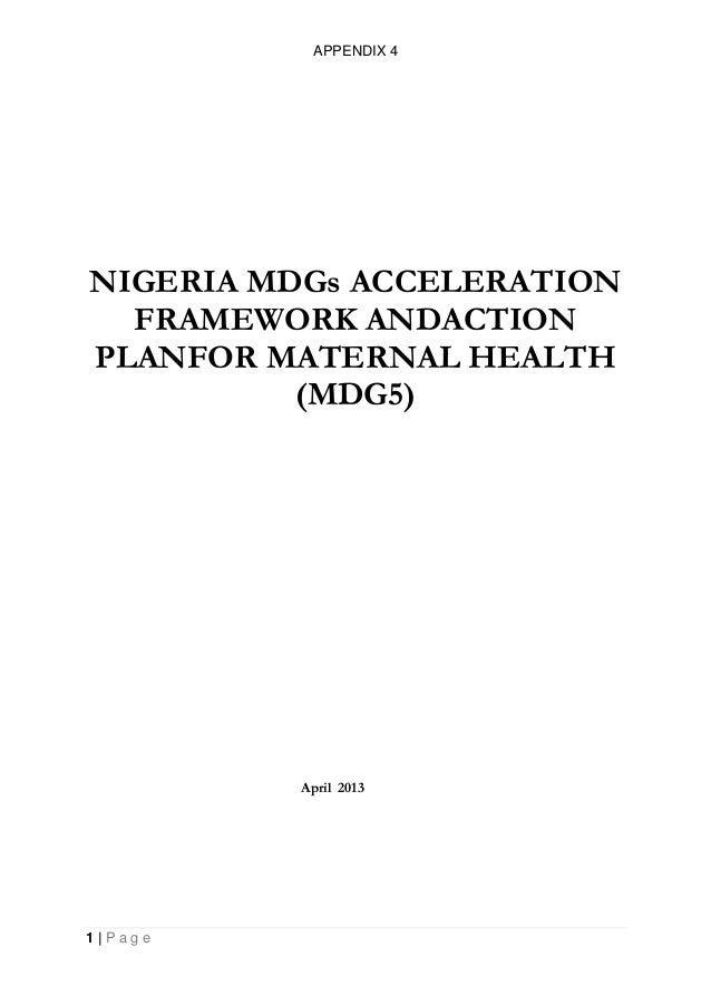 APPENDIX 41 | P a g eNIGERIA MDGs ACCELERATIONFRAMEWORK ANDACTIONPLANFOR MATERNAL HEALTH(MDG5)April 2013