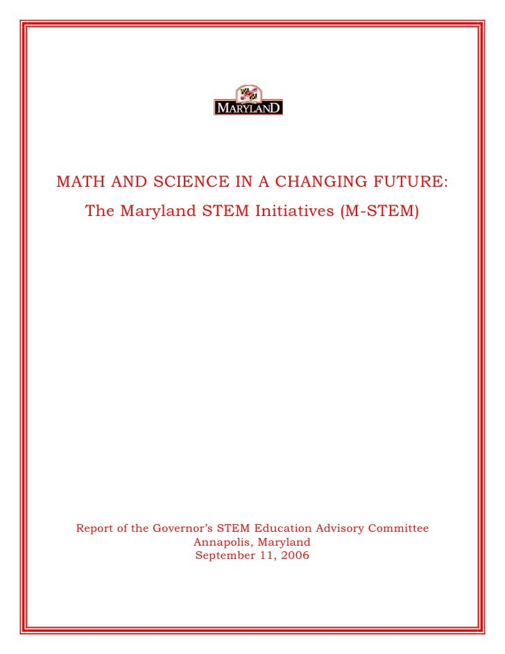 MATH AND SCIENCE IN A CHANGING FUTURE:   The Maryland STEM Initiatives (M-STEM)      Report of the Governor's STEM Educati...