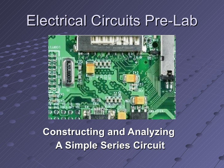 Electrical Circuits Pre-Lab Constructing and Analyzing  A Simple Series Circuit