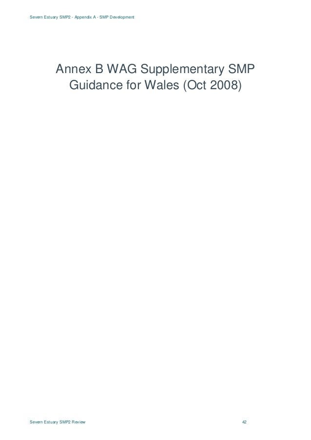 Severn Estuary SMP2 - Appendix A - SMP Development Severn Estuary SMP2 Review 42 Annex B WAG Supplementary SMP Guidance fo...