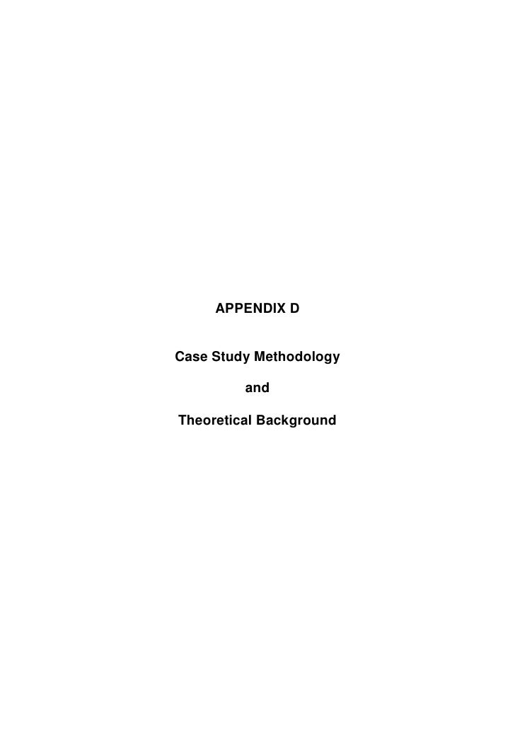 APPENDIX D   Case Study Methodology           and  Theoretical Background