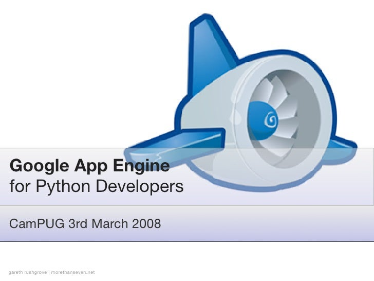Google App Engine for Python Developers  CamPUG 3rd March 2008   gareth rushgrove | morethanseven.net