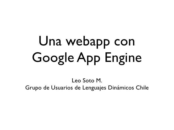Una webapp con   Google App Engine                 Leo Soto M. Grupo de Usuarios de Lenguajes Dinámicos Chile