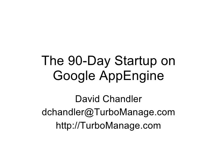 The 90-Day Startup on Google AppEngine David Chandler [email_address] http://TurboManage.com