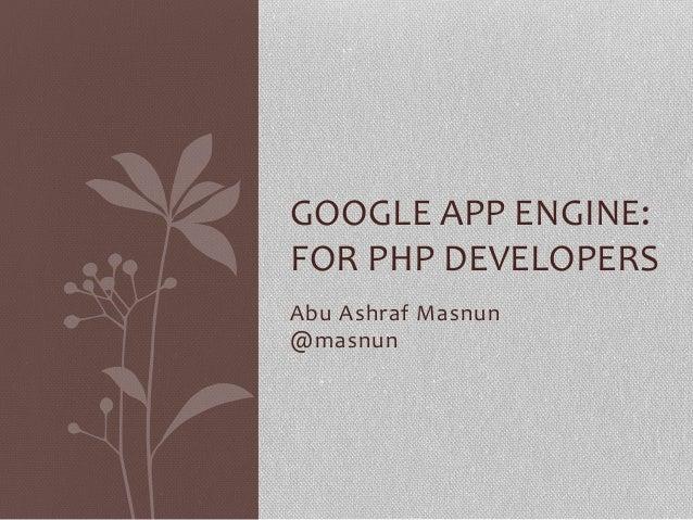 Abu  Ashraf  Masnun     @masnun   GOOGLE  APP  ENGINE:   FOR  PHP  DEVELOPERS