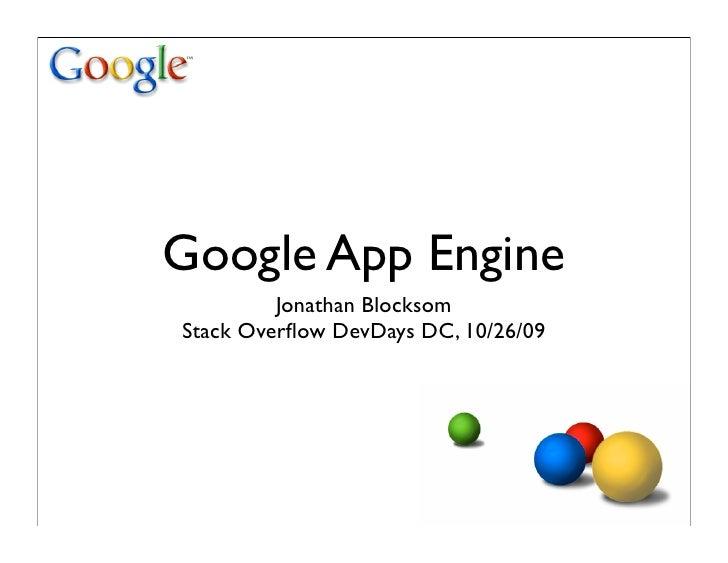 Google App Engine          Jonathan Blocksom Stack Overflow DevDays DC, 10/26/09