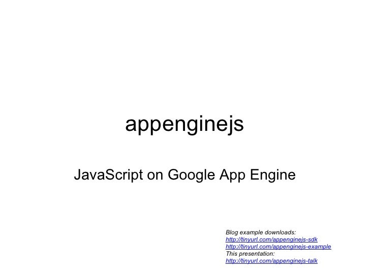 appenginejs  JavaScript on Google App Engine                        Blog example downloads:                      http://ti...