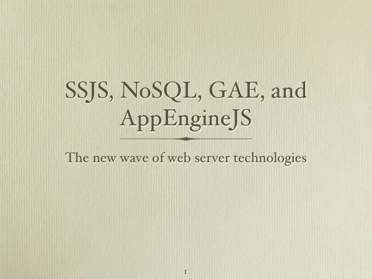 SSJS, NoSQL, GAE, and       AppEngineJS The new wave of web server technologies                        1